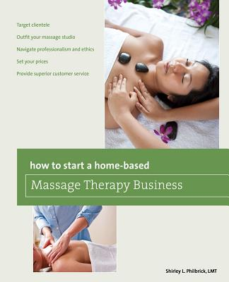 How to Start a Home-Based Massage Therapy Business By Philbrick, Shirley L.